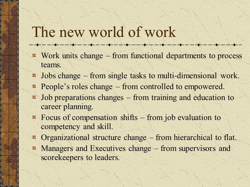 The new world of work Work units change – from functional departments to process teams.
