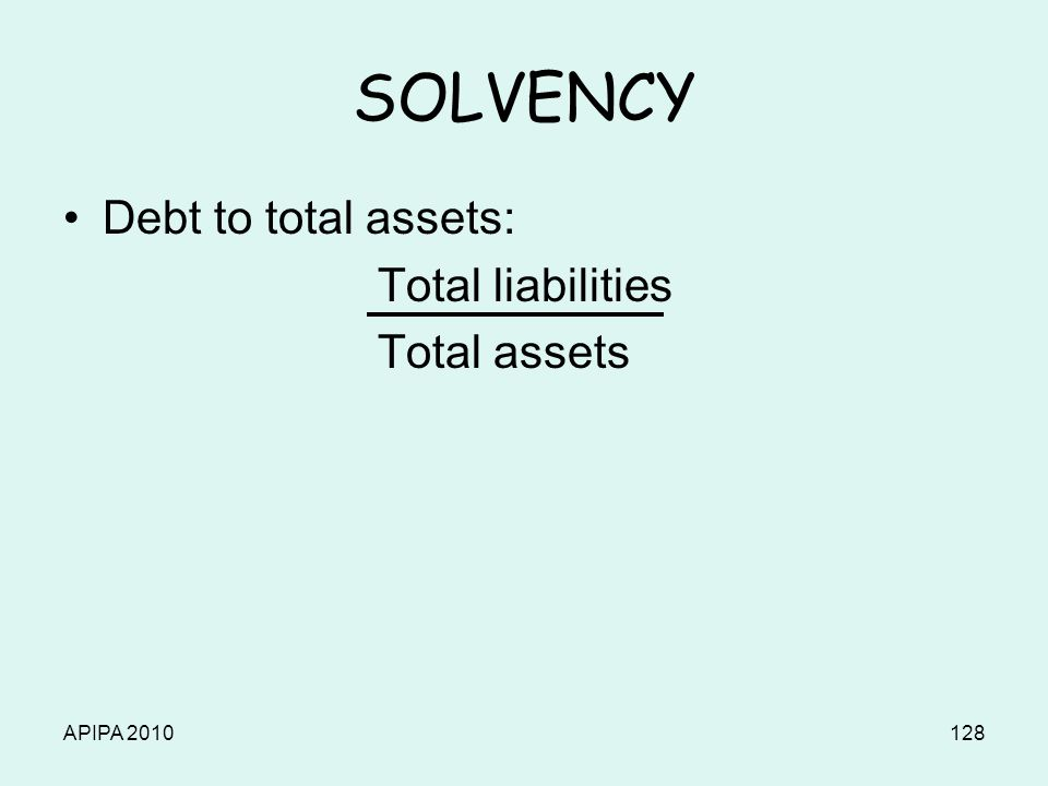 APIPA 2010128 SOLVENCY Debt to total assets: Total liabilities Total assets