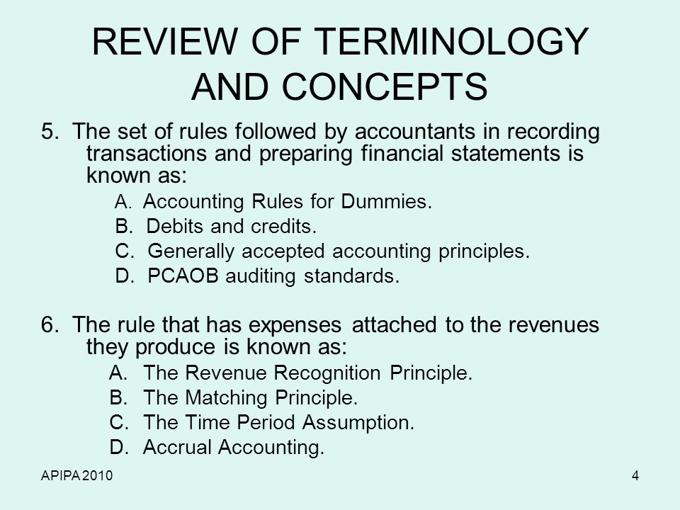APIPA 20104 REVIEW OF TERMINOLOGY AND CONCEPTS 5. The set of rules followed by accountants in recording transactions and preparing financial statement