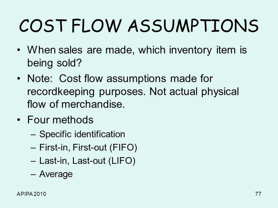 APIPA 201077 COST FLOW ASSUMPTIONS When sales are made, which inventory item is being sold? Note: Cost flow assumptions made for recordkeeping purpose
