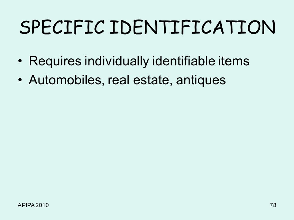 APIPA 201078 SPECIFIC IDENTIFICATION Requires individually identifiable items Automobiles, real estate, antiques