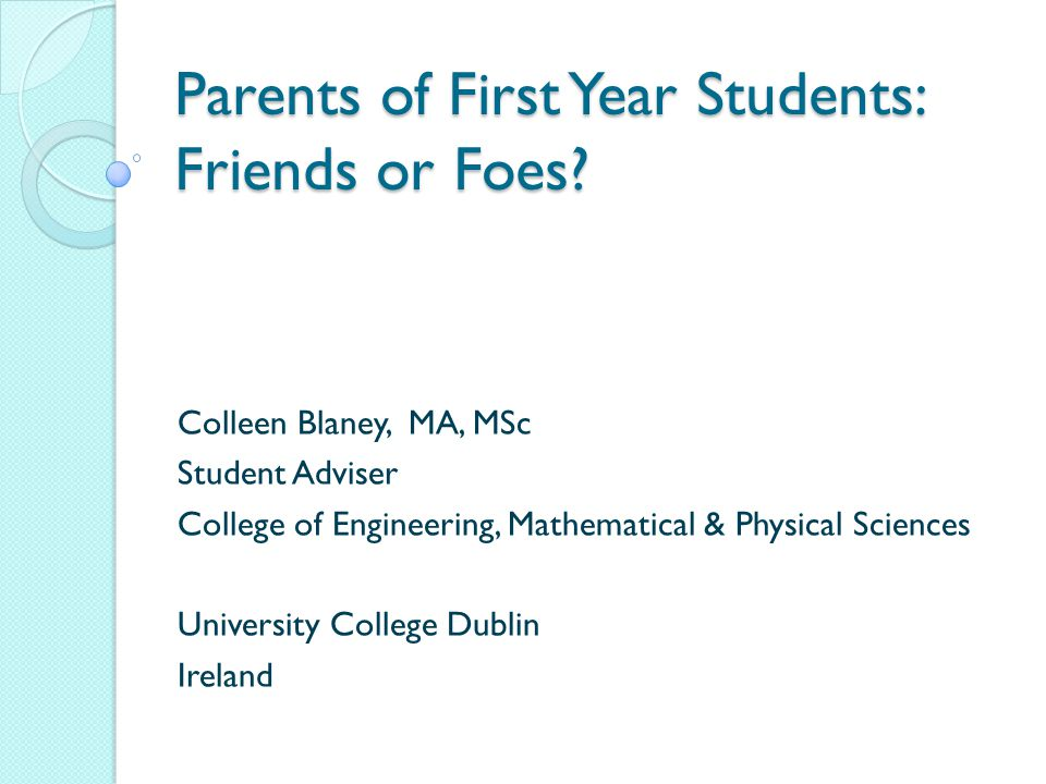Parents of First Year Students: Friends or Foes.