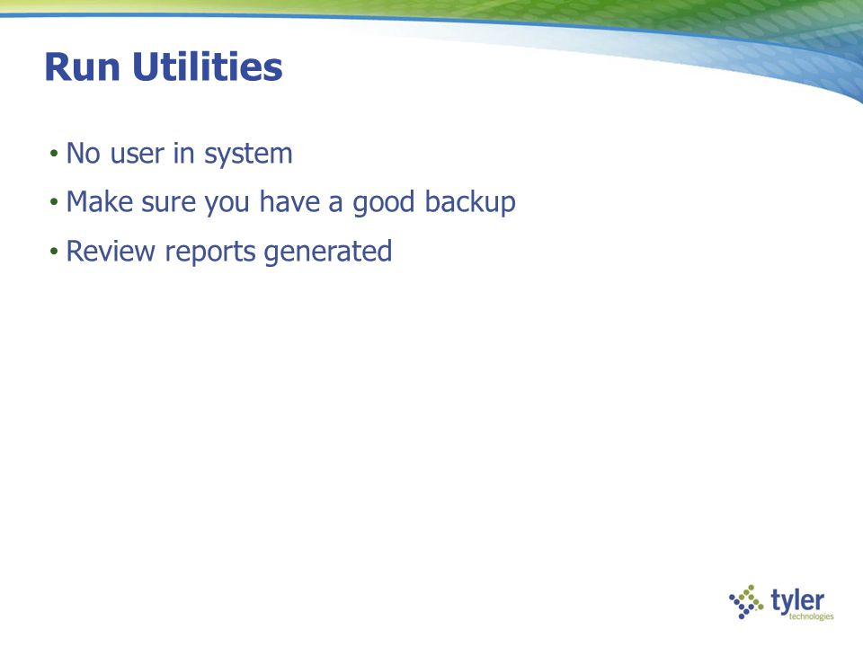 Run Utilities No user in system Make sure you have a good backup Review reports generated