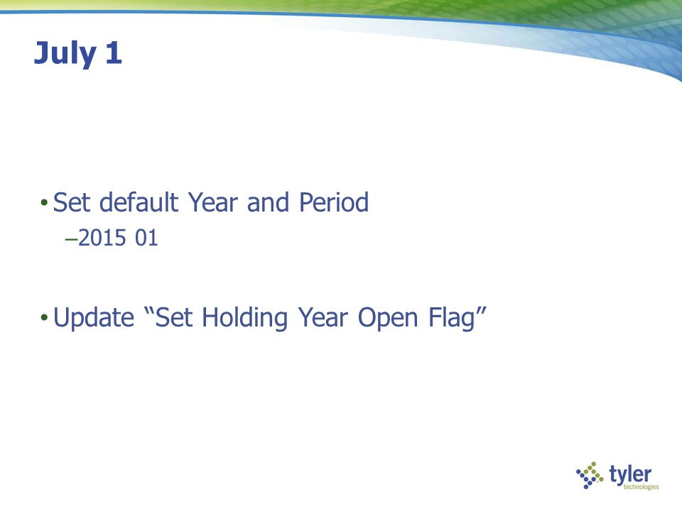 July 1 Set default Year and Period – 2015 01 Update Set Holding Year Open Flag
