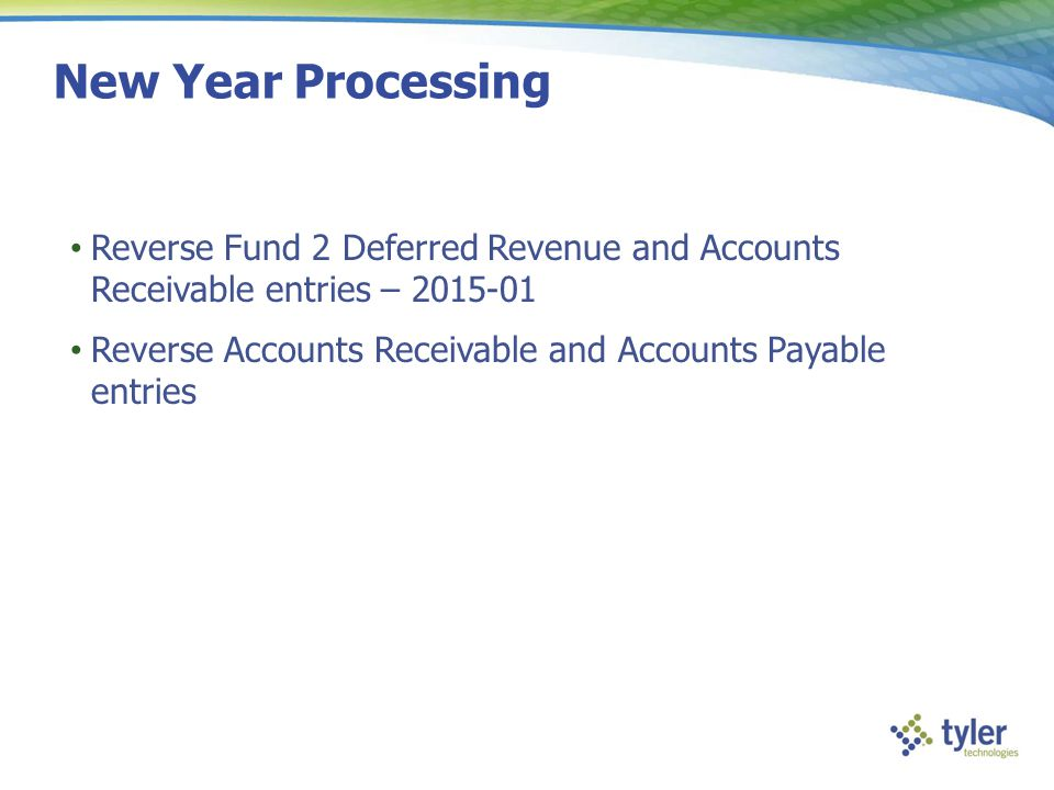 New Year Processing Reverse Fund 2 Deferred Revenue and Accounts Receivable entries – 2015-01 Reverse Accounts Receivable and Accounts Payable entries