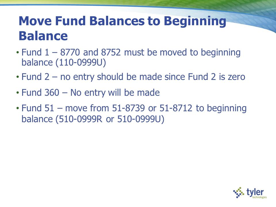 Move Fund Balances to Beginning Balance Fund 1 – 8770 and 8752 must be moved to beginning balance (110-0999U) Fund 2 – no entry should be made since F