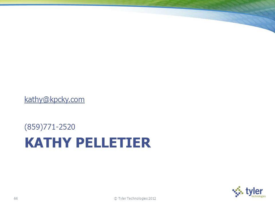 © Tyler Technologies 2012 44 KATHY PELLETIER kathy@kpcky.com (859)771-2520