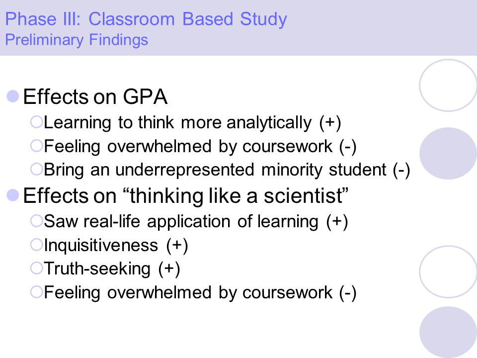Effects on GPA Learning to think more analytically (+) Feeling overwhelmed by coursework (-) Bring an underrepresented minority student (-) Effects on