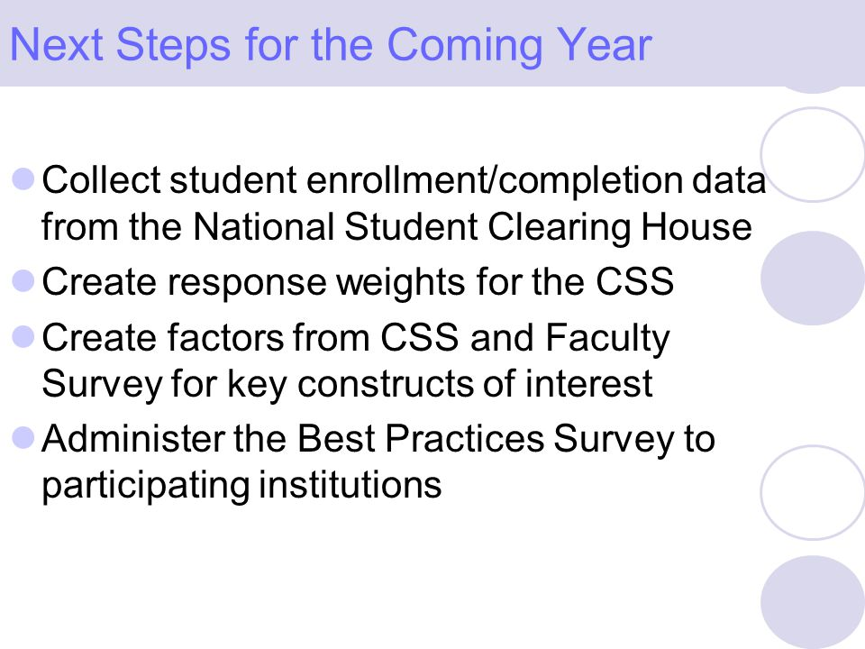Collect student enrollment/completion data from the National Student Clearing House Create response weights for the CSS Create factors from CSS and Fa
