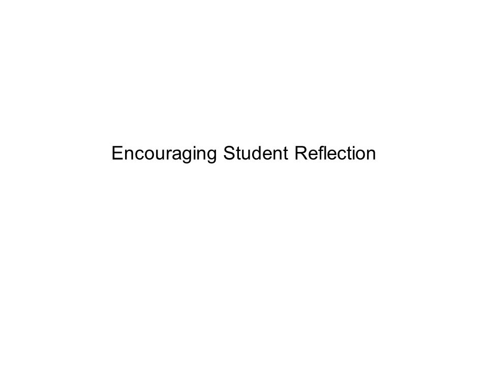 Encouraging Student Reflection