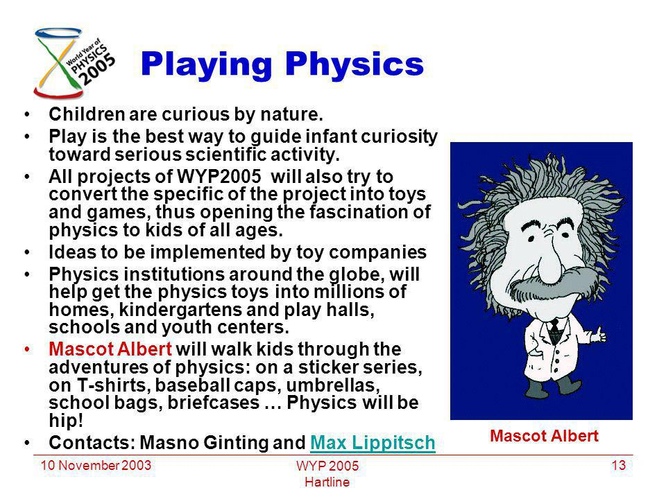 10 November 2003 WYP 2005 Hartline 13 Playing Physics Children are curious by nature.