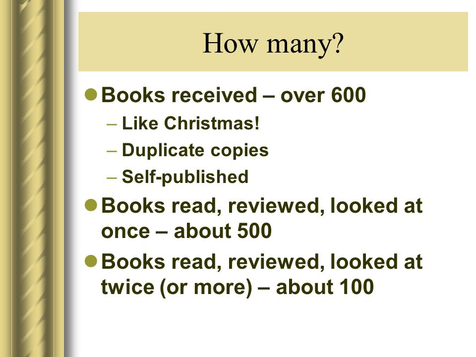 How many. Books received – over 600 –Like Christmas.