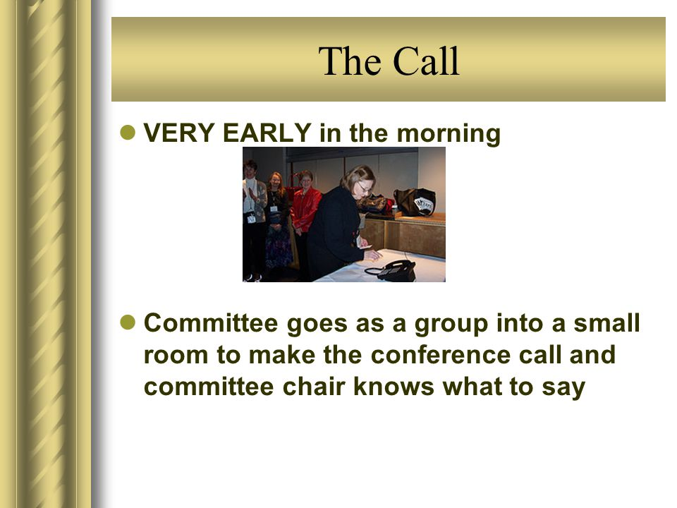 The Call VERY EARLY in the morning Committee goes as a group into a small room to make the conference call and committee chair knows what to say