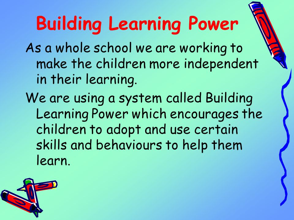 Building Learning Power As a whole school we are working to make the children more independent in their learning.