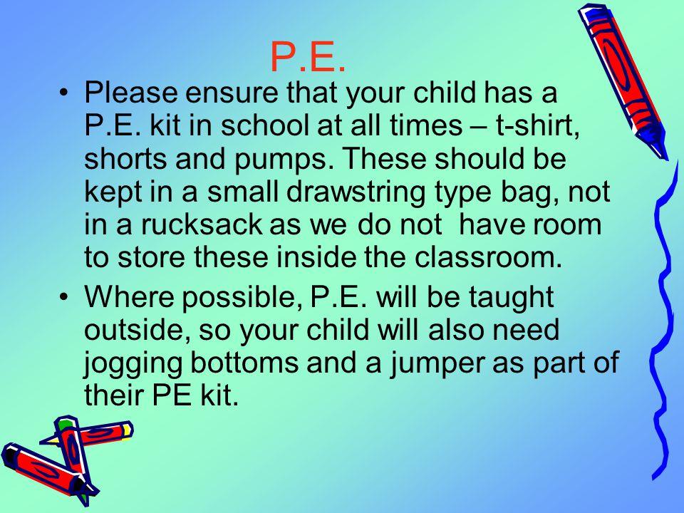 P.E.Please ensure that your child has a P.E.