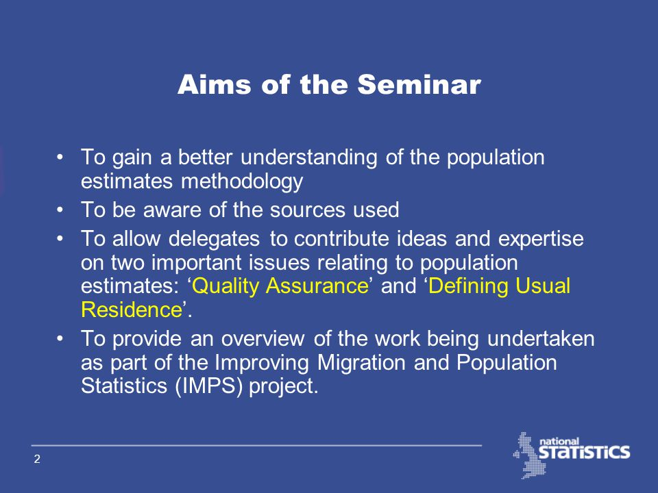 1 Population Estimates for England and Wales BSPS Seminar Population Estimates Unit & Improving Migration and Population Statistics (IMPS) www.statistics.gov.uk/popest www.statistics.gov.uk/imps www.statistics.gov.uk/popest www.statistics.gov.uk/imps