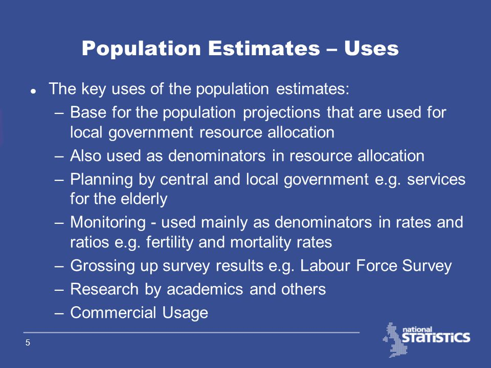 4 l The ONS population estimates are of the resident population and are as at 30 June l The national resident population is: –all those usually resident regardless of nationality –members of HM and US armed forces stationed in England and Wales.