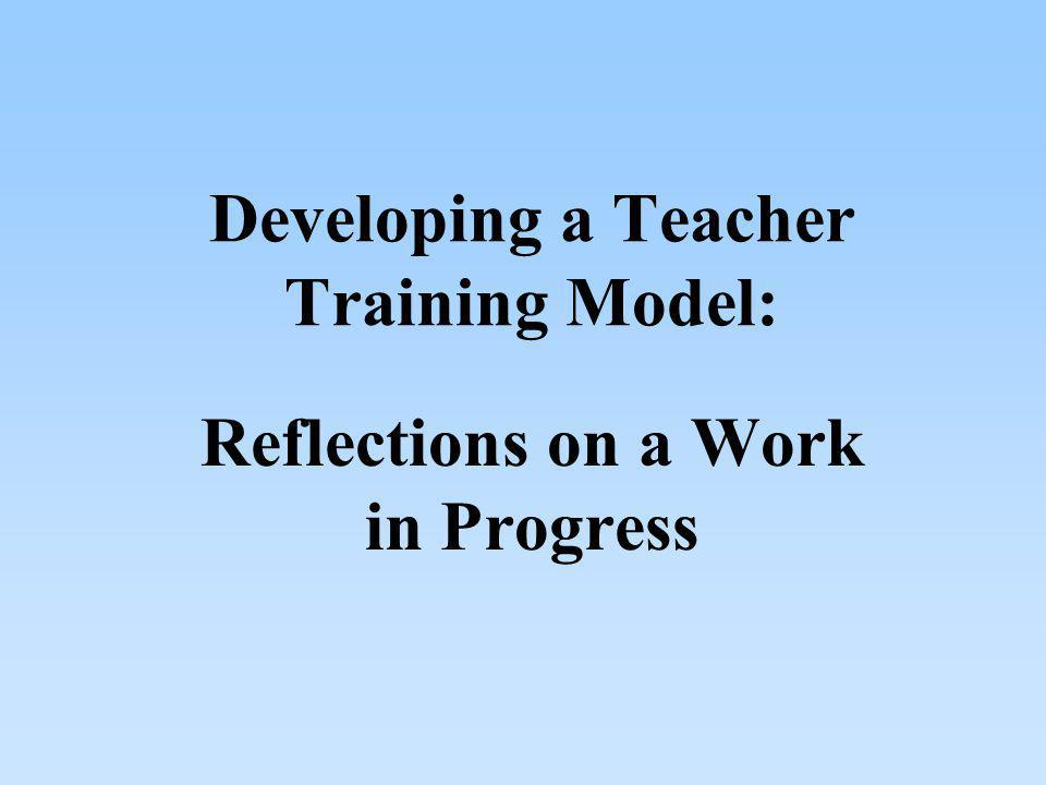 Developing a Teacher Training Model: Reflections on a Work in Progress