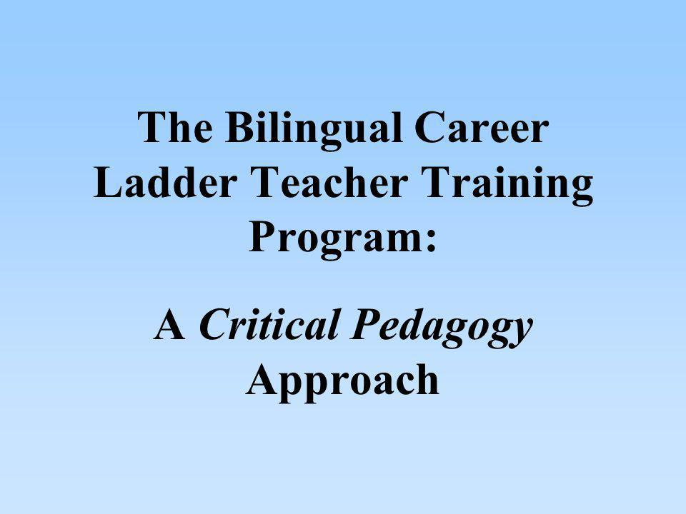 The Bilingual Career Ladder Teacher Training Program: A Critical Pedagogy Approach