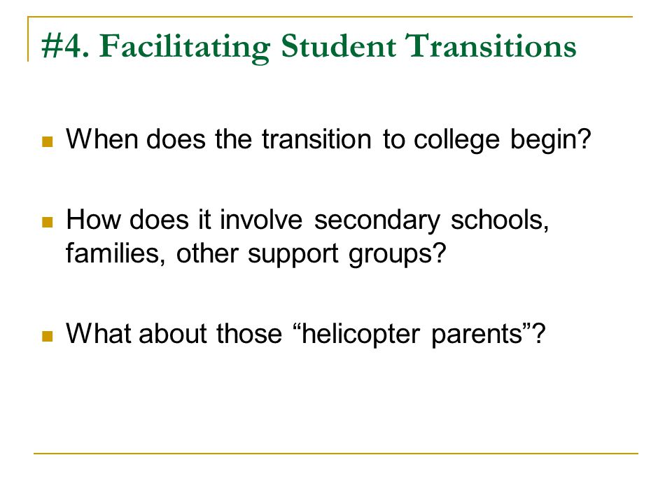 #4. Facilitating Student Transitions When does the transition to college begin.