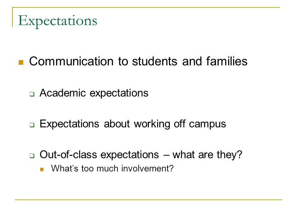 Expectations Communication to students and families Academic expectations Expectations about working off campus Out-of-class expectations – what are they.