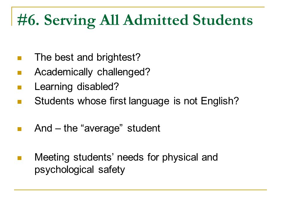 #6. Serving All Admitted Students The best and brightest.