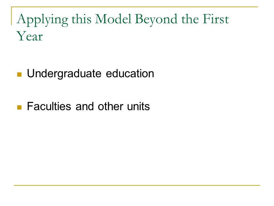 Applying this Model Beyond the First Year Undergraduate education Faculties and other units