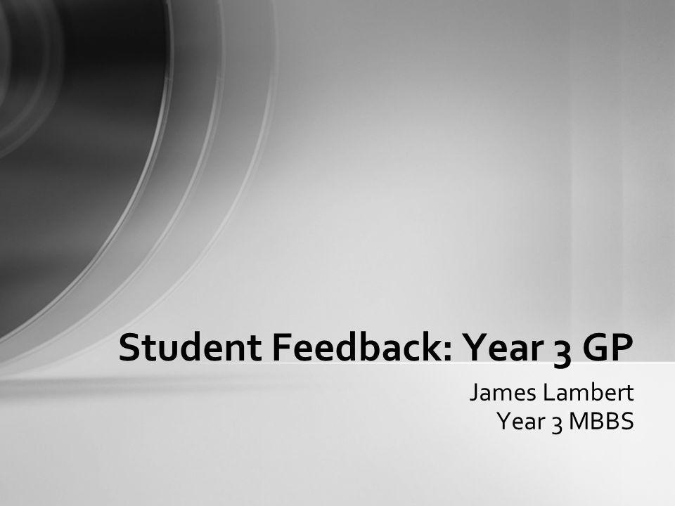 James Lambert Year 3 MBBS Student Feedback: Year 3 GP