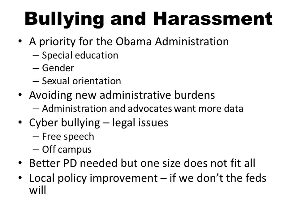 Bullying and Harassment A priority for the Obama Administration – Special education – Gender – Sexual orientation Avoiding new administrative burdens