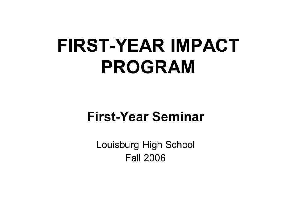 FIRST-YEAR IMPACT PROGRAM First-Year Seminar Louisburg High School Fall 2006