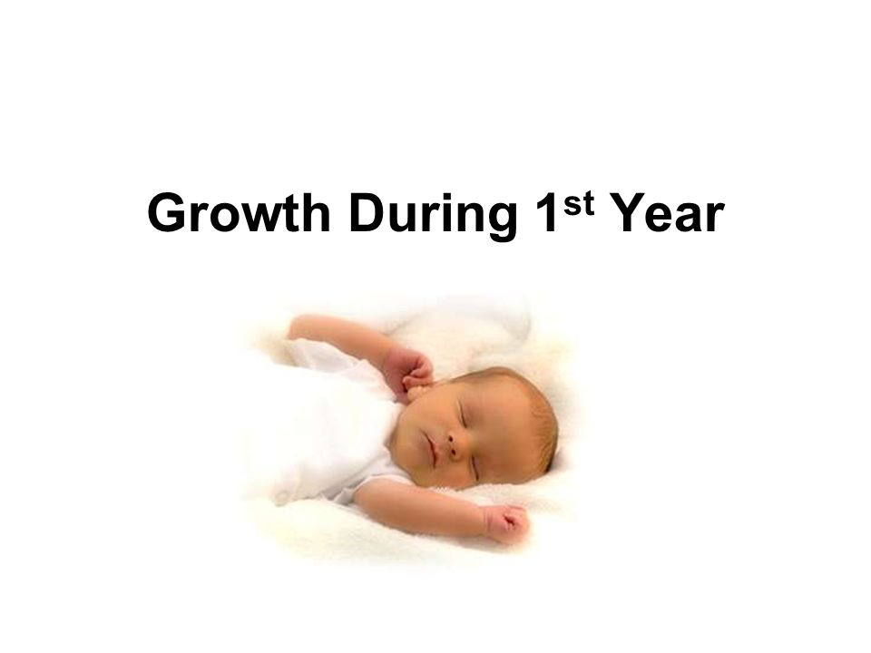 Weight -Babies generally triple their birth weight in the first year -Slight weight loss after birth then a steady gain.