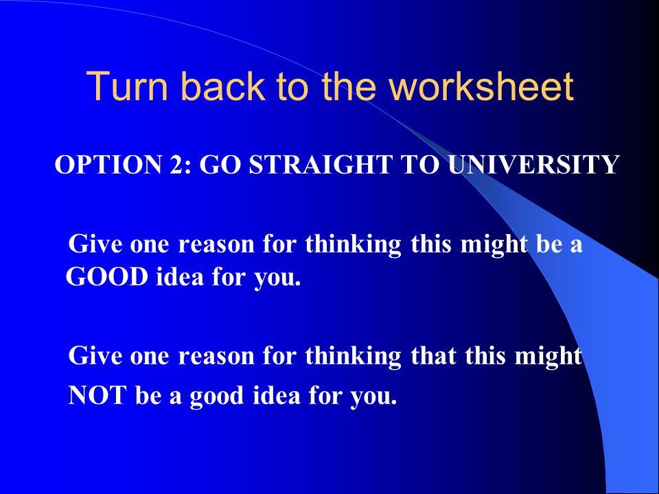 OPTION 2: GO STRAIGHT TO UNIVERSITY WHY.