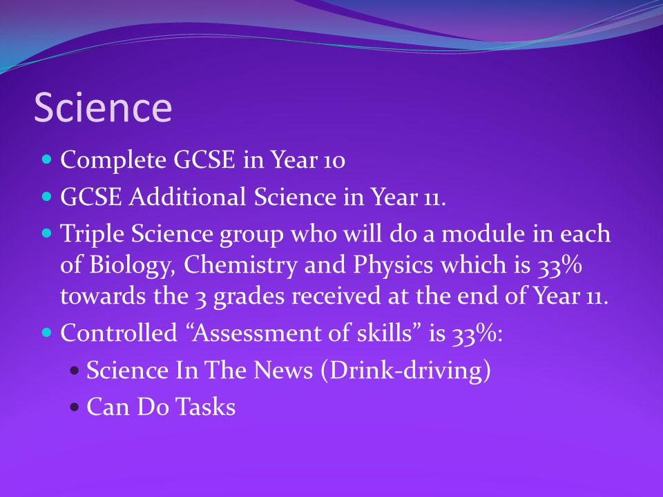 Science Complete GCSE in Year 10 GCSE Additional Science in Year 11.