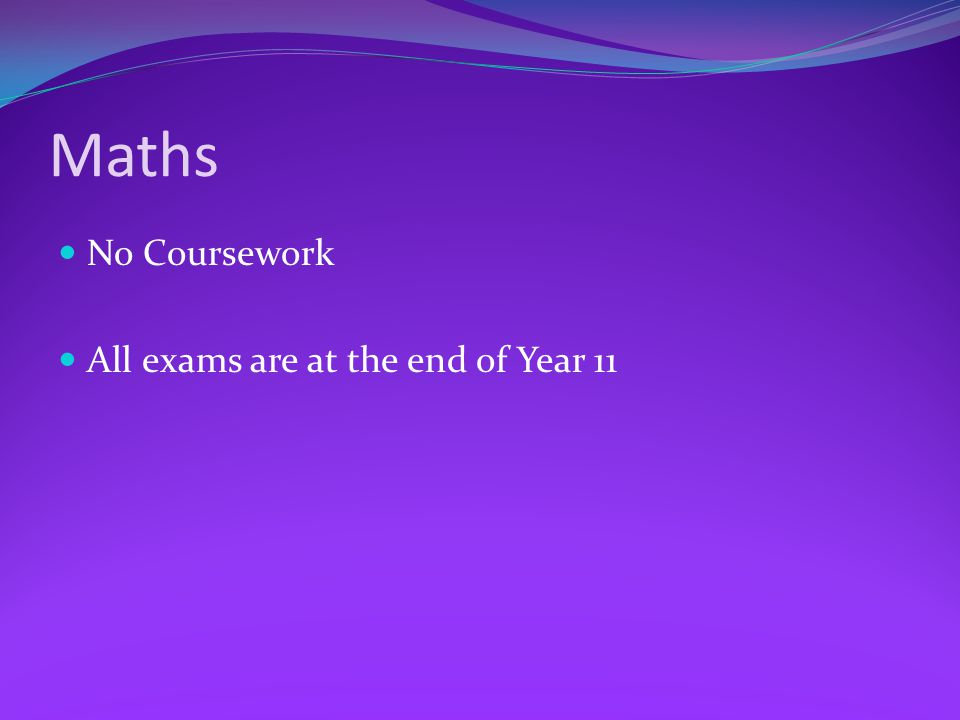 Maths No Coursework All exams are at the end of Year 11