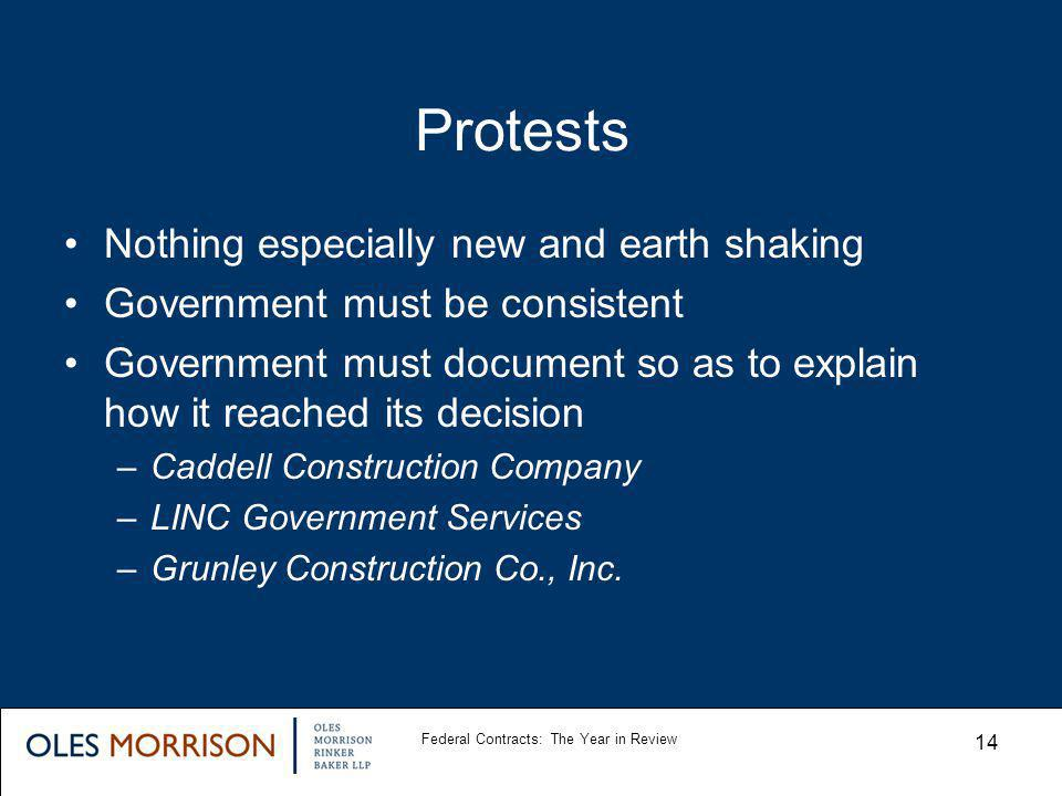 Protests Nothing especially new and earth shaking Government must be consistent Government must document so as to explain how it reached its decision –Caddell Construction Company –LINC Government Services –Grunley Construction Co., Inc.
