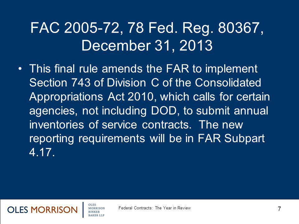 FAC 2005-72, 78 Fed. Reg. 80367, December 31, 2013 This final rule amends the FAR to implement Section 743 of Division C of the Consolidated Appropria