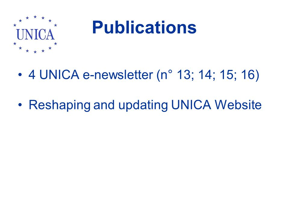 Publications 4 UNICA e-newsletter (n° 13; 14; 15; 16) Reshaping and updating UNICA Website
