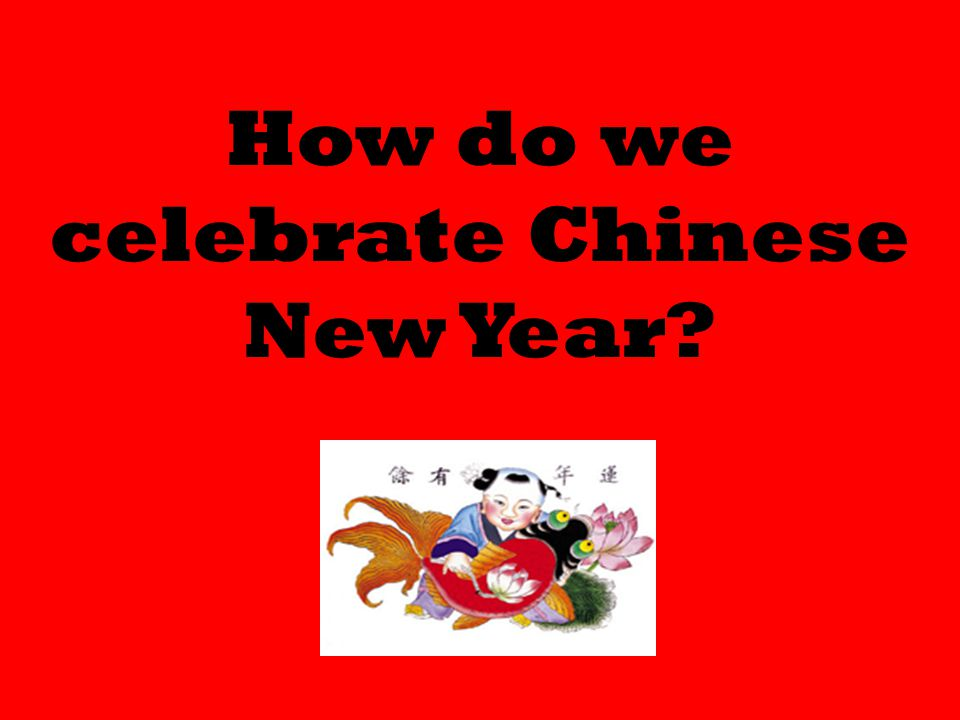 How do we celebrate Chinese New Year?
