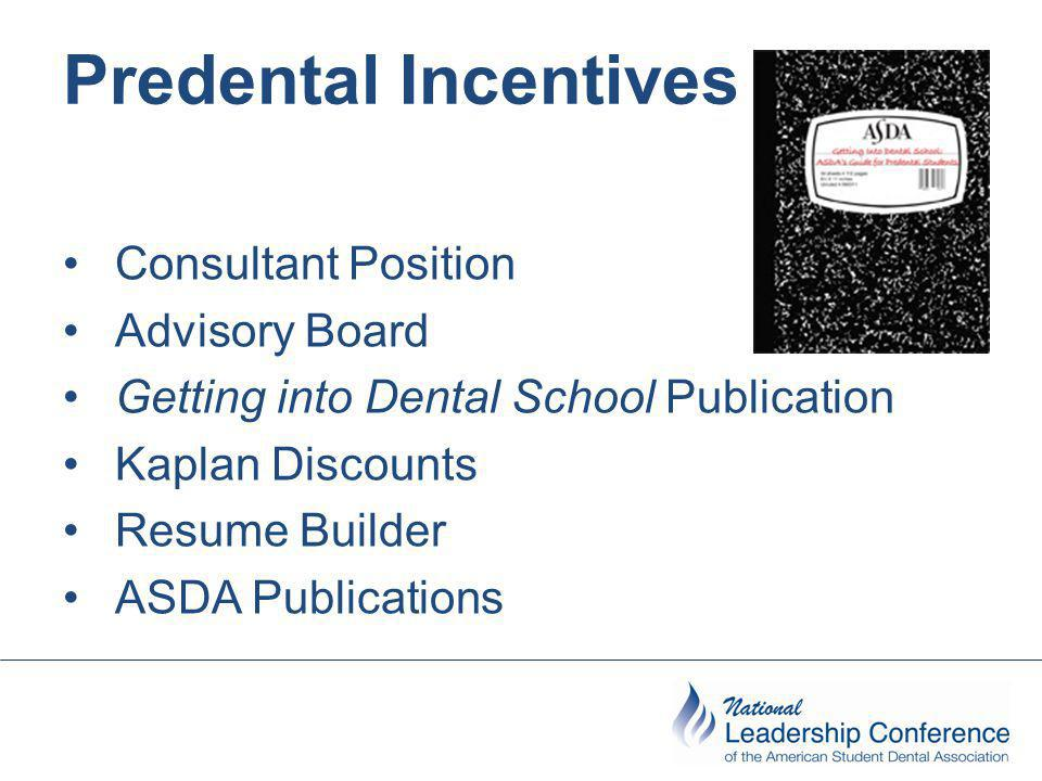 Predental Incentives Consultant Position Advisory Board Getting into Dental School Publication Kaplan Discounts Resume Builder ASDA Publications