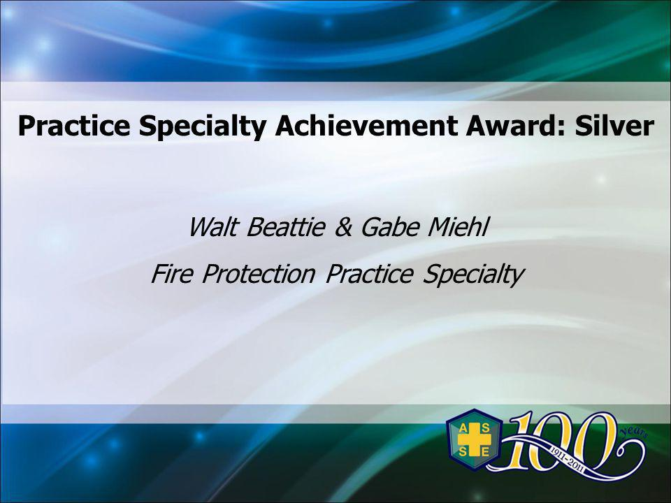 Practice Specialty Achievement Award: Silver Walt Beattie & Gabe Miehl Fire Protection Practice Specialty