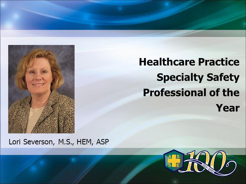 Healthcare Practice Specialty Safety Professional of the Year Lori Severson, M.S., HEM, ASP