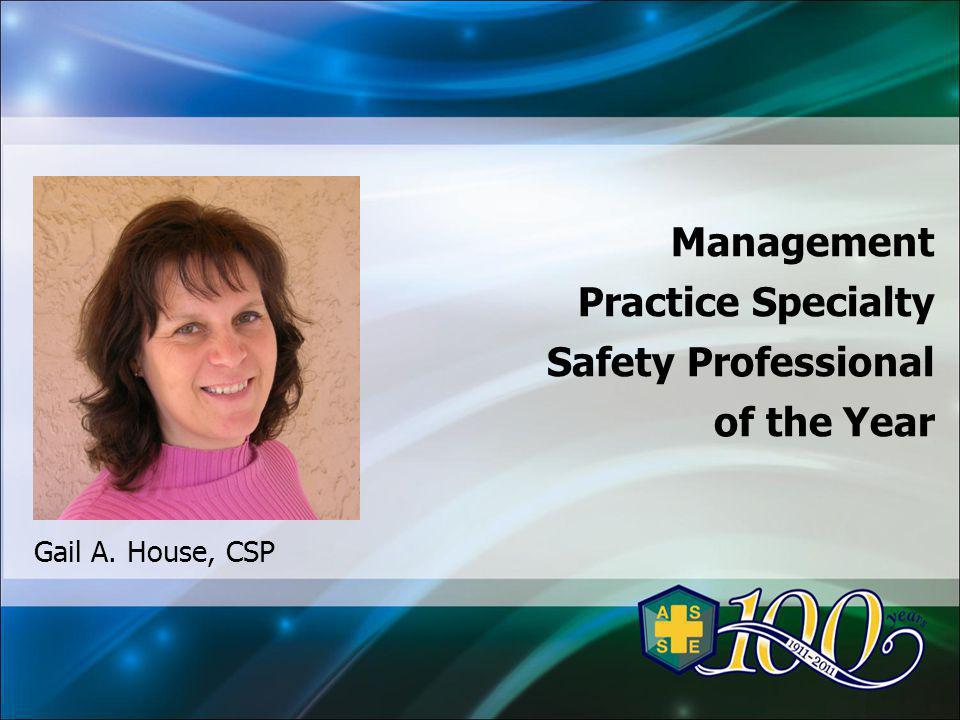 Management Practice Specialty Safety Professional of the Year Gail A. House, CSP