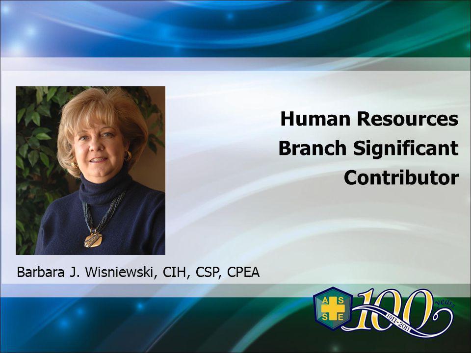 Human Resources Branch Significant Contributor Barbara J. Wisniewski, CIH, CSP, CPEA