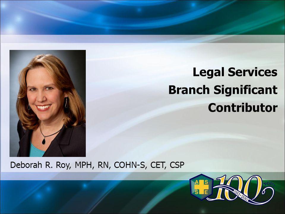 Legal Services Branch Significant Contributor Deborah R. Roy, MPH, RN, COHN-S, CET, CSP