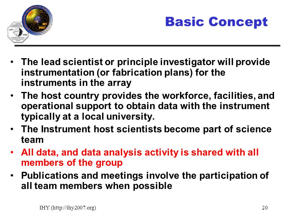 IHY (http://ihy2007.org)20 Basic Concept The lead scientist or principle investigator will provide instrumentation (or fabrication plans) for the inst