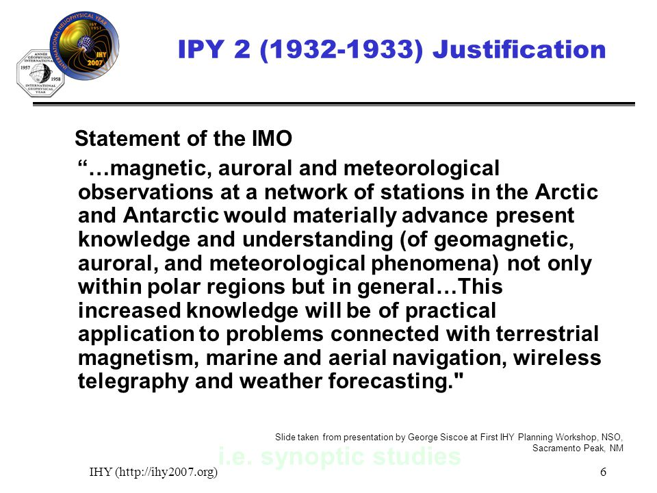 IHY (http://ihy2007.org)7 IPY 2 Instrumentation Magnetometer network (here a station in Hudson Bay) Kite radiosondes Balloon radiosondes Ionosondes (here at Tromso) University of Saskatchewan Archives Appleton Slide taken from presentation by George Siscoe at First IHY Planning Workshop, NSO, Sacramento Peak, NM