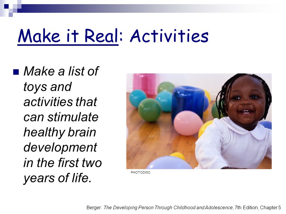 Berger: The Developing Person Through Childhood and Adolescence, 7th Edition, Chapter 5 Make it Real: Activities Make a list of toys and activities th