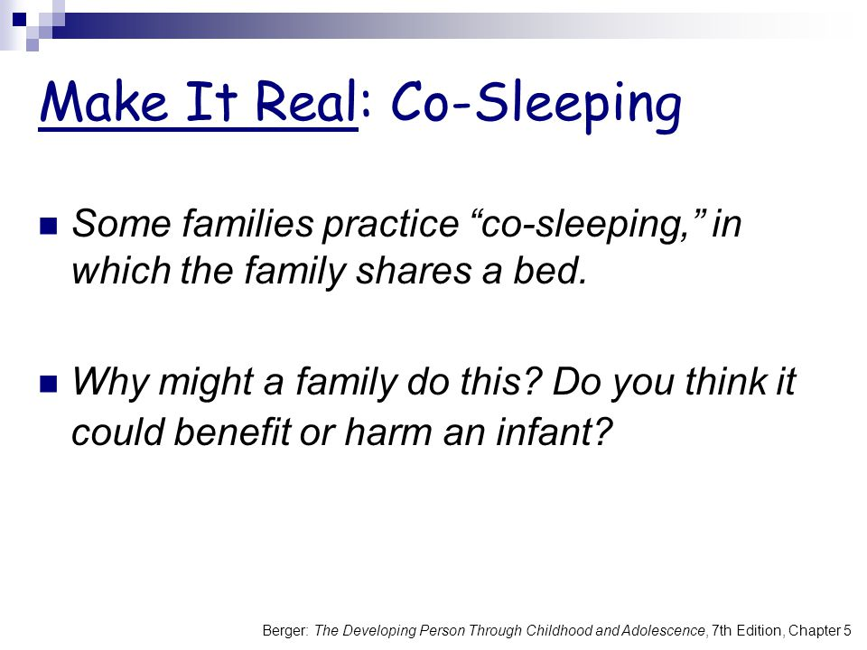 Berger: The Developing Person Through Childhood and Adolescence, 7th Edition, Chapter 5 Make It Real: Co-Sleeping Some families practice co-sleeping,