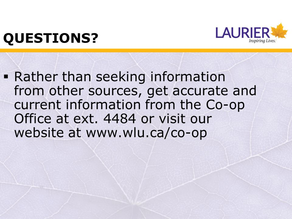 QUESTIONS? Rather than seeking information from other sources, get accurate and current information from the Co-op Office at ext. 4484 or visit our we
