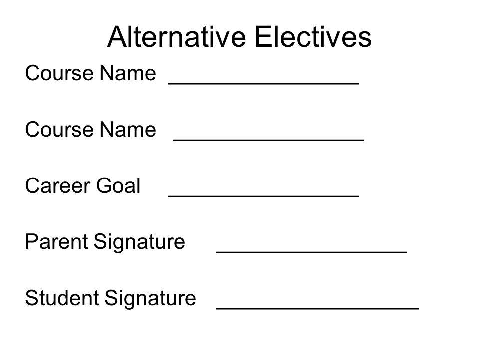 Alternative Electives Course Name________________ Career Goal________________ Parent Signature ________________ Student Signature _________________